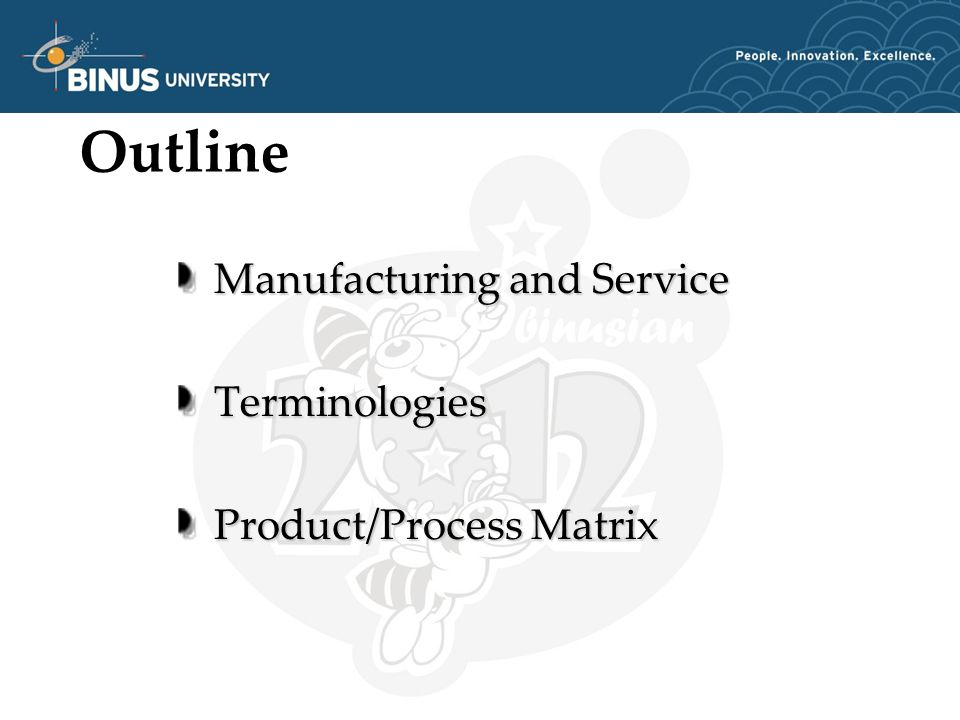 Outline Manufacturing and Service Terminologies Product/Process Matrix