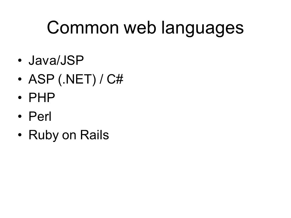 Common web languages Java/JSP ASP (.NET) / C# PHP Perl Ruby on Rails