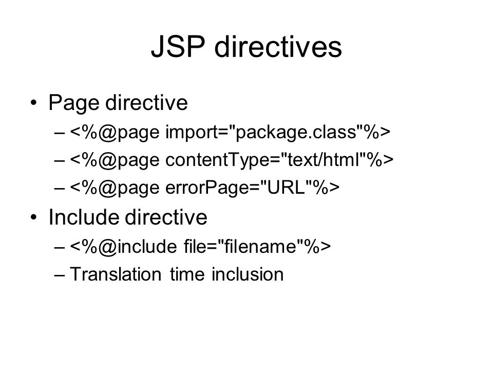 JSP directives Page directive – Include directive – –Translation time inclusion