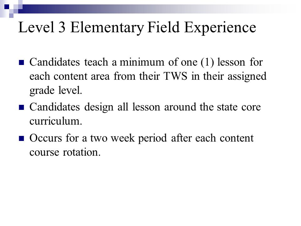 Level 3 Elementary Field Experience Candidates teach a minimum of one (1) lesson for each content area from their TWS in their assigned grade level.