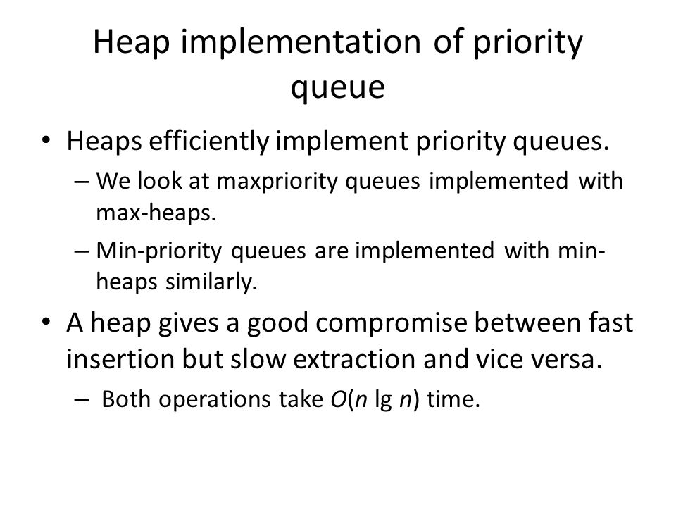 Heap implementation of priority queue Heaps efficiently implement priority queues.