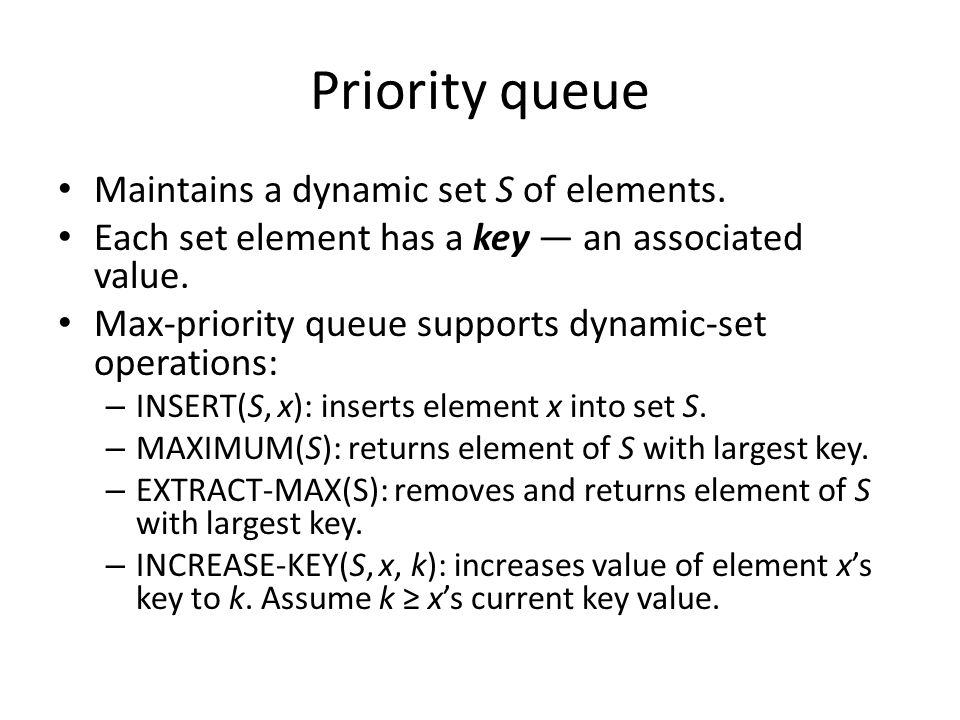 Priority queue Maintains a dynamic set S of elements.