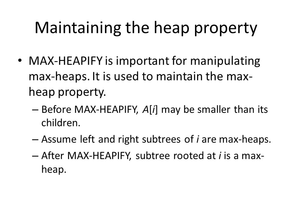 Maintaining the heap property MAX-HEAPIFY is important for manipulating max-heaps.