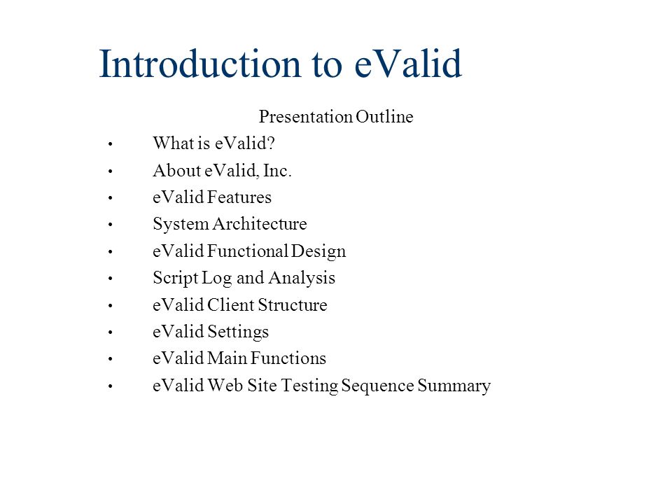 Introduction to eValid Presentation Outline What is eValid.