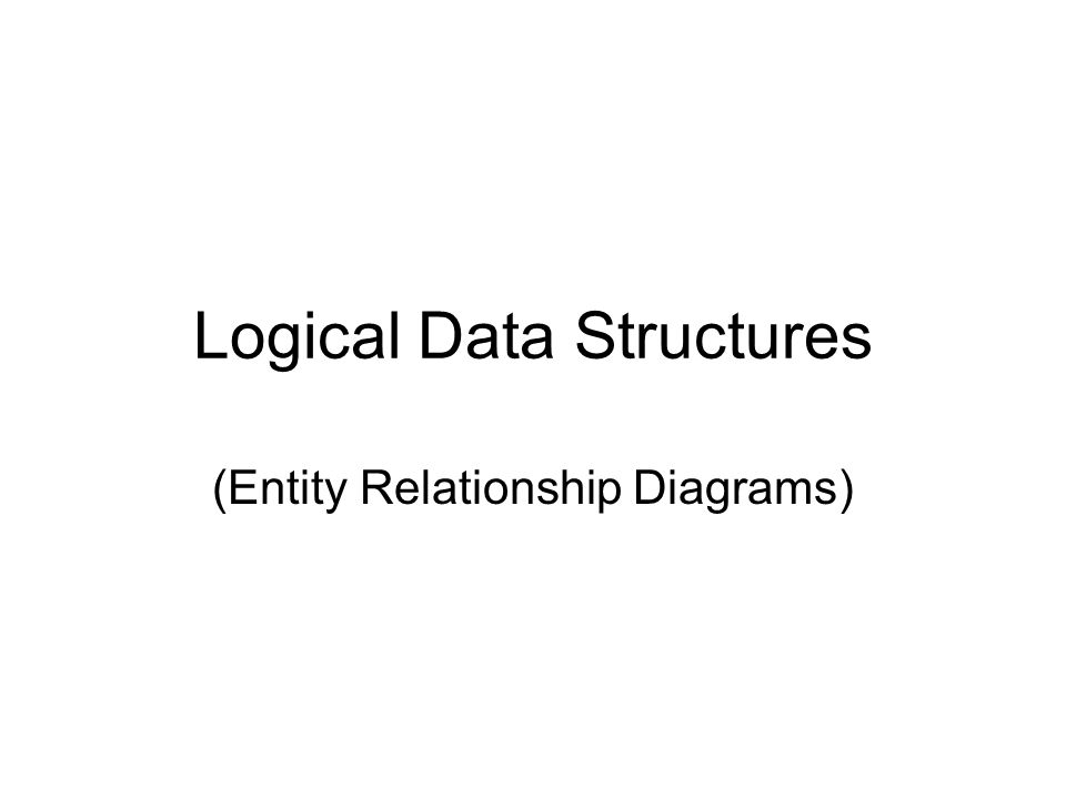 Logical Data Structures Entity Relationship Diagrams Ppt Download