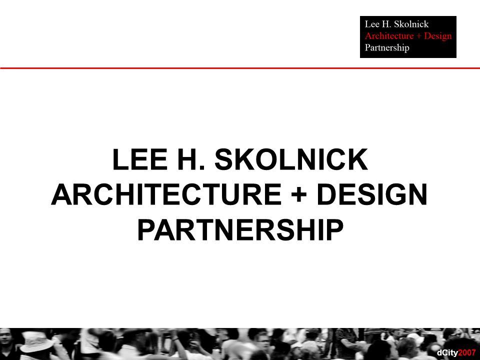 Dcity2007 Lee H Skolnick Architecture Design Partnership Ppt