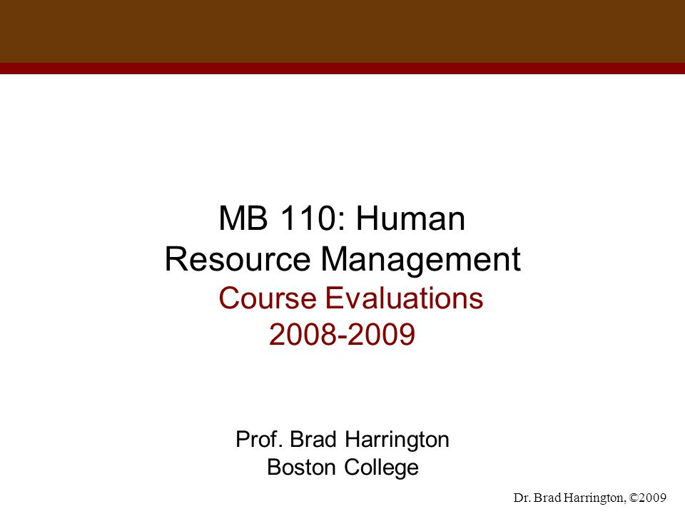 Dr. Brad Harrington, ©2009 MB 110: Human Resource Management Course Evaluations Prof.