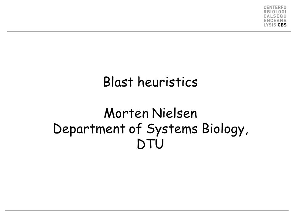 Blast heuristics Morten Nielsen Department of Systems Biology, DTU