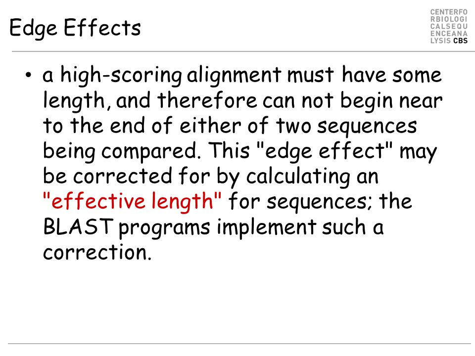 Edge Effects a high-scoring alignment must have some length, and therefore can not begin near to the end of either of two sequences being compared.