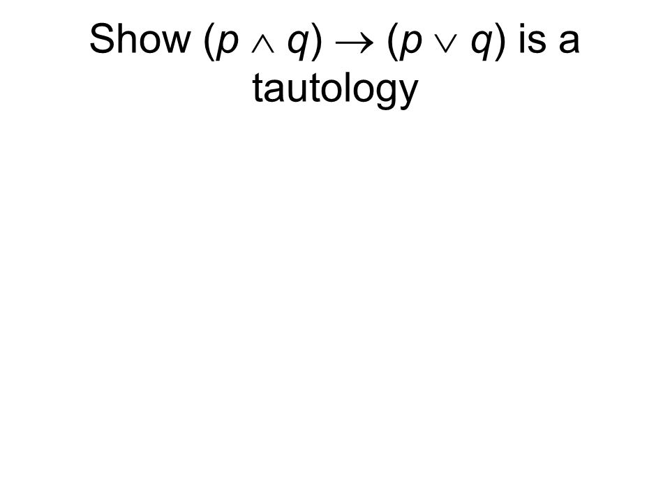 Show (p  q)  (p  q) is a tautology