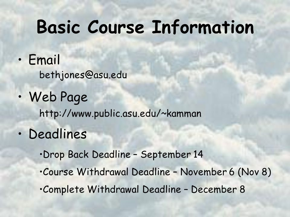 Basic Course Information  Web Page Deadlines   Drop Back Deadline – September 14 Course Withdrawal Deadline – November 6 (Nov 8) Complete Withdrawal Deadline – December 8