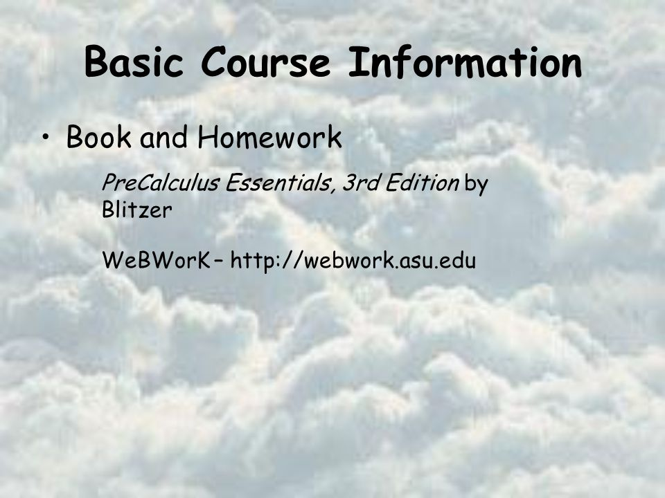 Basic Course Information Book and Homework PreCalculus Essentials, 3rd Edition by Blitzer WeBWorK –