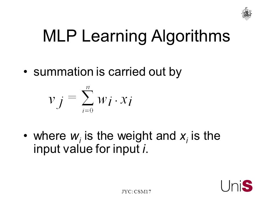 MLP Learning Algorithms summation is carried out by where w i is the weight and x i is the input value for input i.