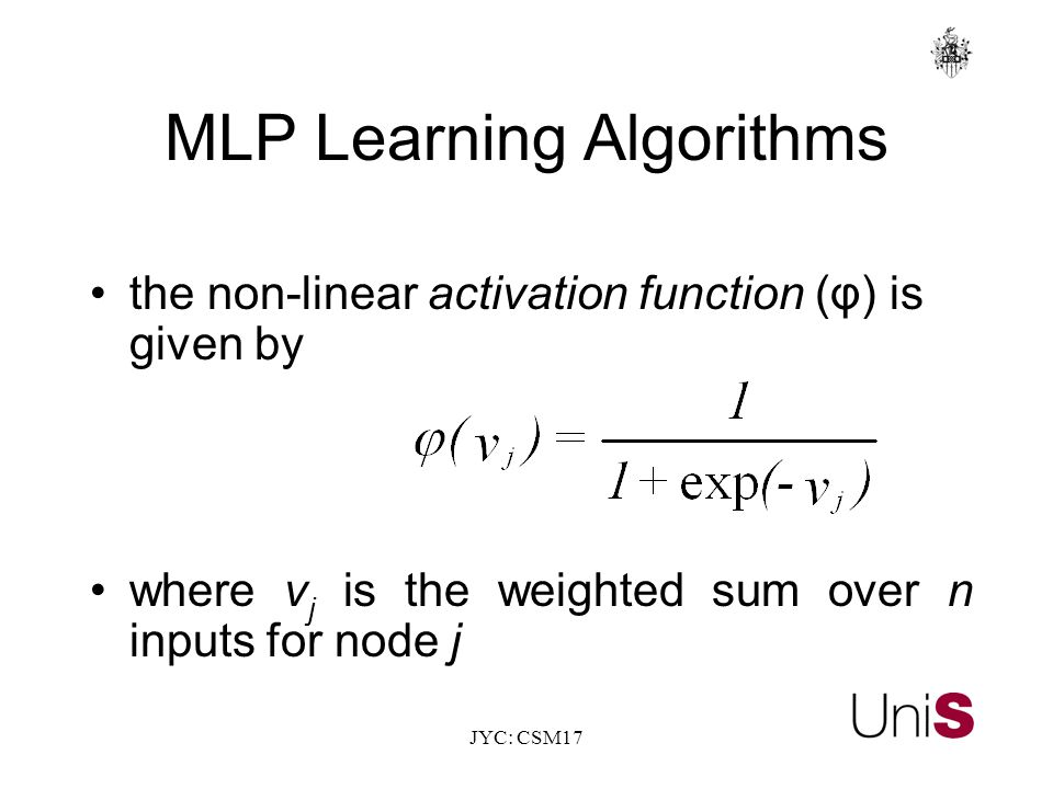 JYC: CSM17 MLP Learning Algorithms the non-linear activation function (φ) is given by where v j is the weighted sum over n inputs for node j