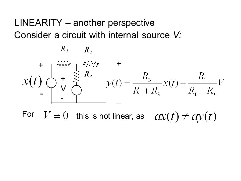 Consider a circuit with internal source V: R1R1 R2R2 R3R V-+V- + _ For this is not linear, as