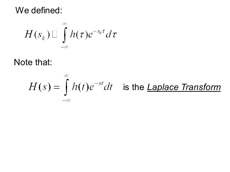 We defined: Note that: is the Laplace Transform