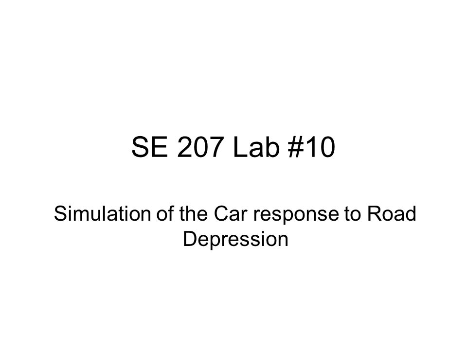 SE 207 Lab #10 Simulation of the Car response to Road Depression