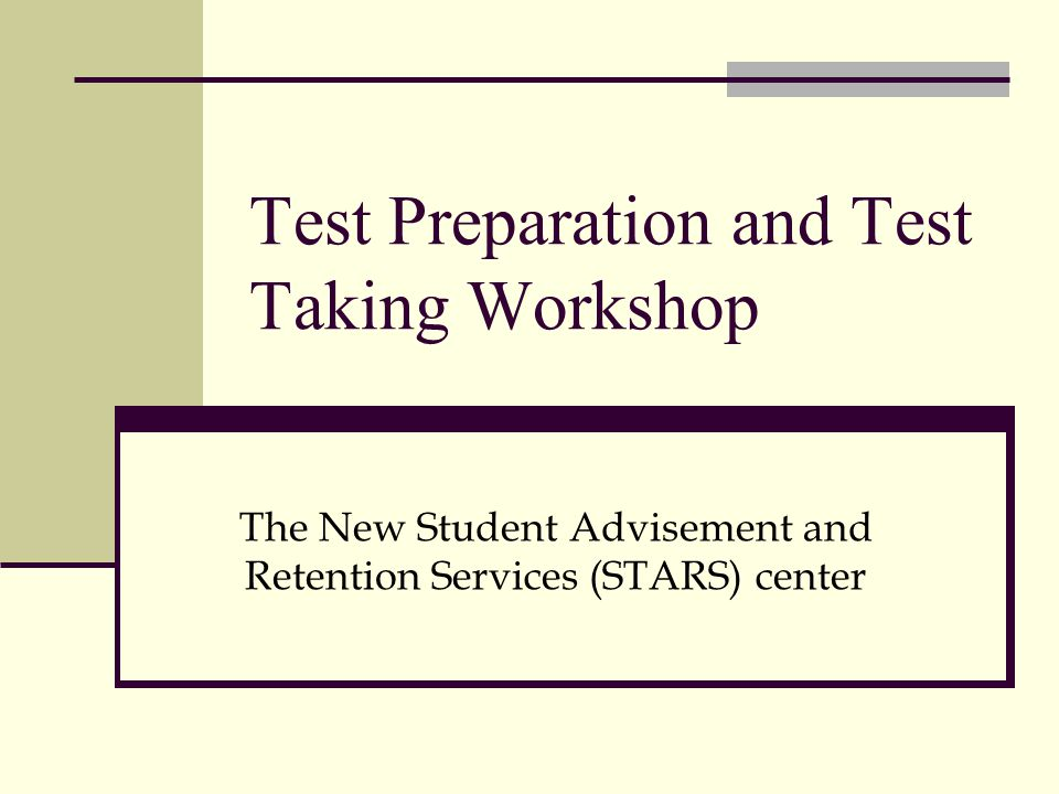 Test Preparation and Test Taking Workshop The New Student Advisement and Retention Services (STARS) center