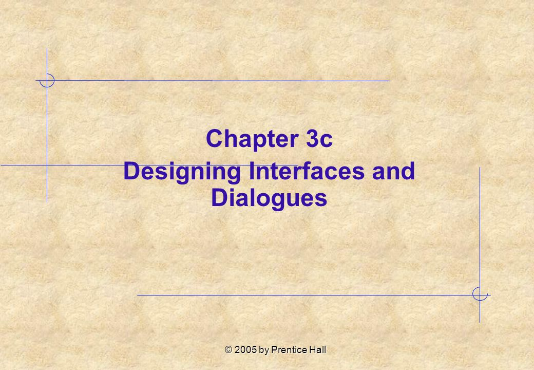 © 2005 by Prentice Hall Chapter 3c Designing Interfaces and Dialogues