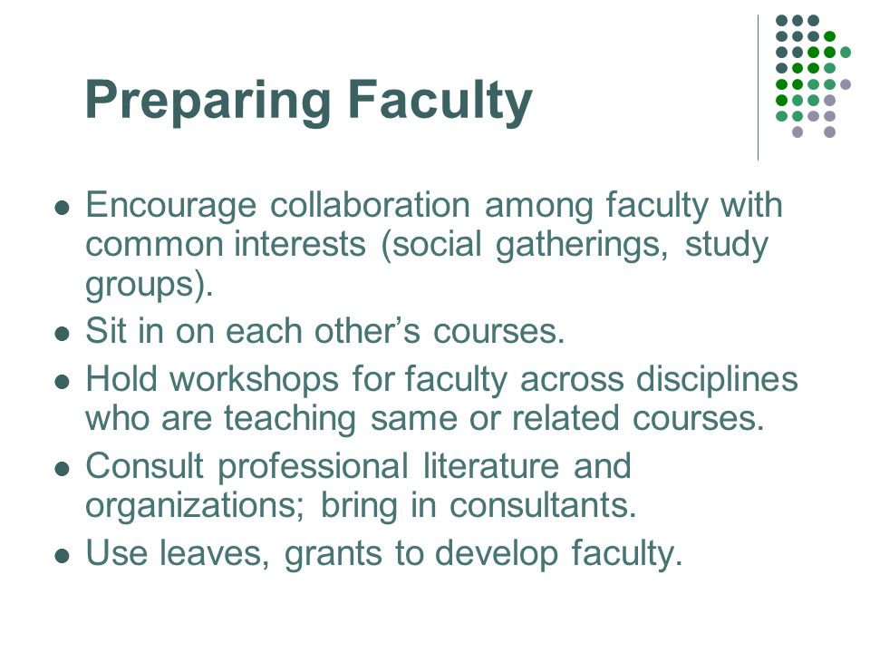 Preparing Faculty Encourage collaboration among faculty with common interests (social gatherings, study groups).