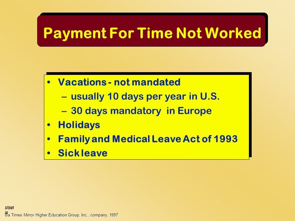 Payment For Time Not Worked Vacations - not mandated –usually 10 days per year in U.S.