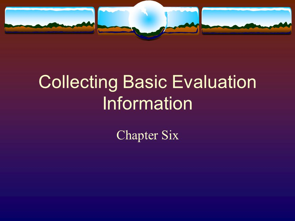 Collecting Basic Evaluation Information Chapter Six