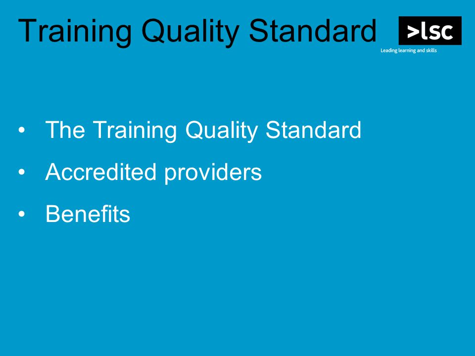 The Training Quality Standard Accredited providers Benefits Training Quality Standard