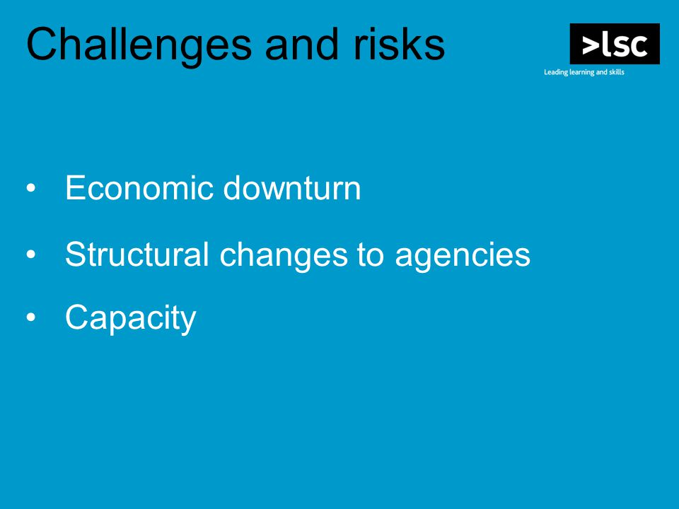 Economic downturn Structural changes to agencies Capacity Challenges and risks