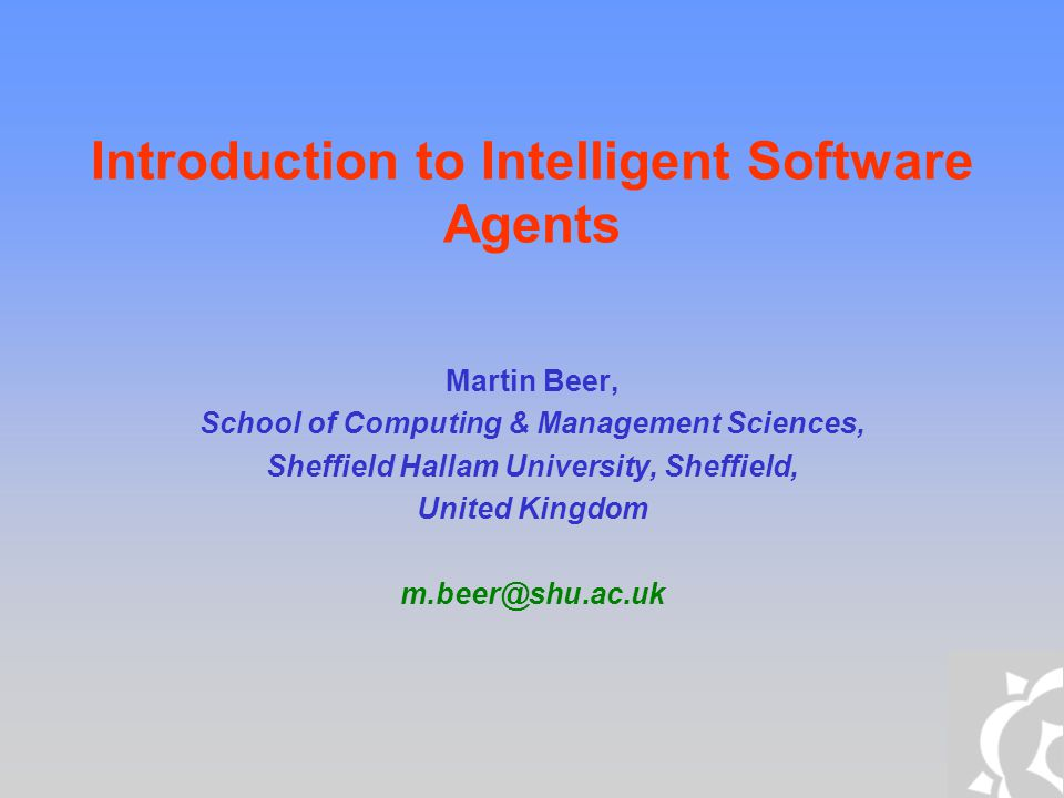 Introduction to Intelligent Software Agents Martin Beer, School of