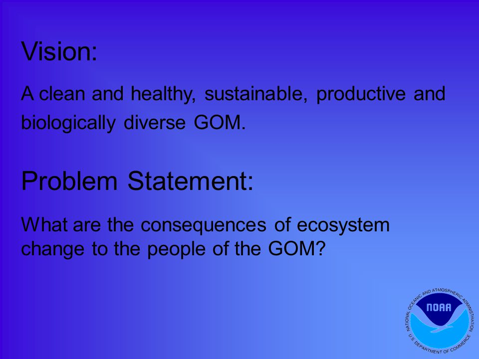 Vision: A clean and healthy, sustainable, productive and biologically diverse GOM.