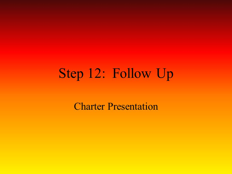 Step 12: Follow Up Charter Presentation