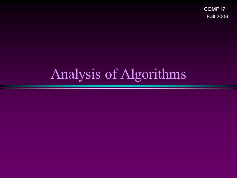 Analysis of Algorithms COMP171 Fall 2006