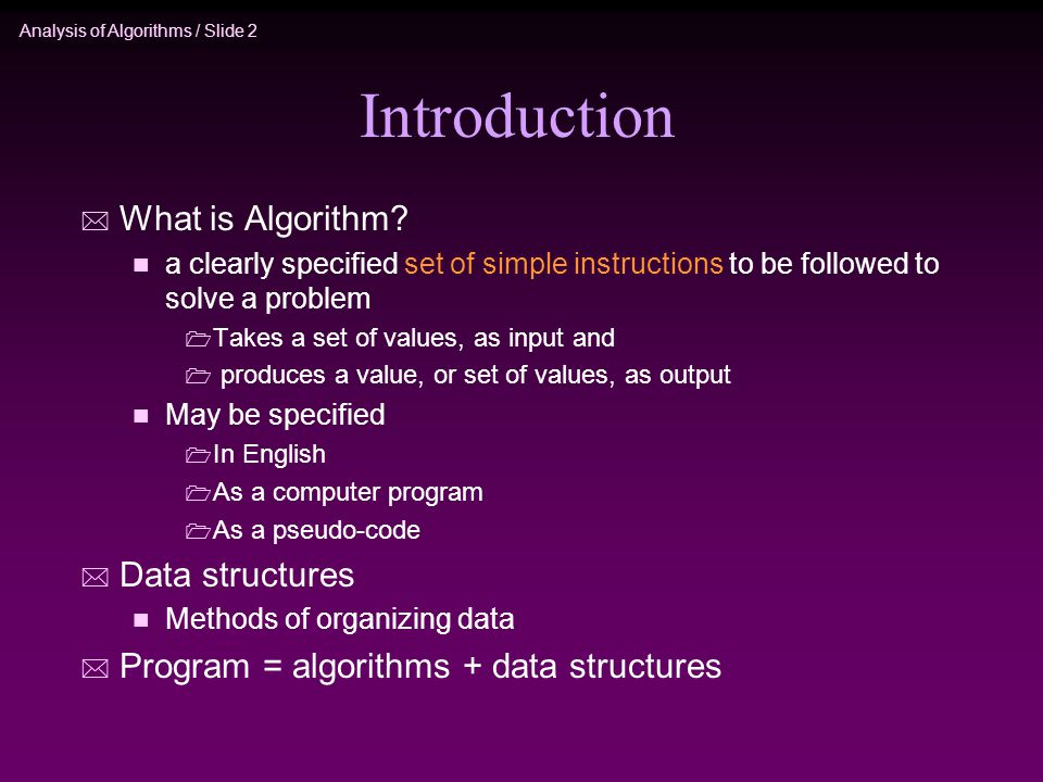 Analysis of Algorithms / Slide 2 Introduction * What is Algorithm.
