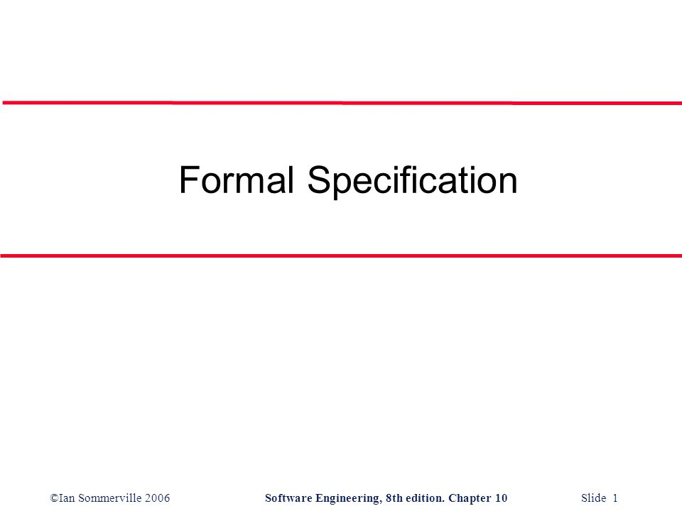 ©Ian Sommerville 2006Software Engineering, 8th edition. Chapter 10 Slide 1 Formal Specification