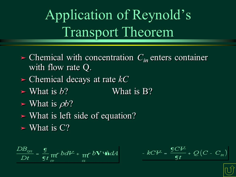 Application of Reynold's Transport Theorem ä Chemical with concentration C in enters container with flow rate Q.