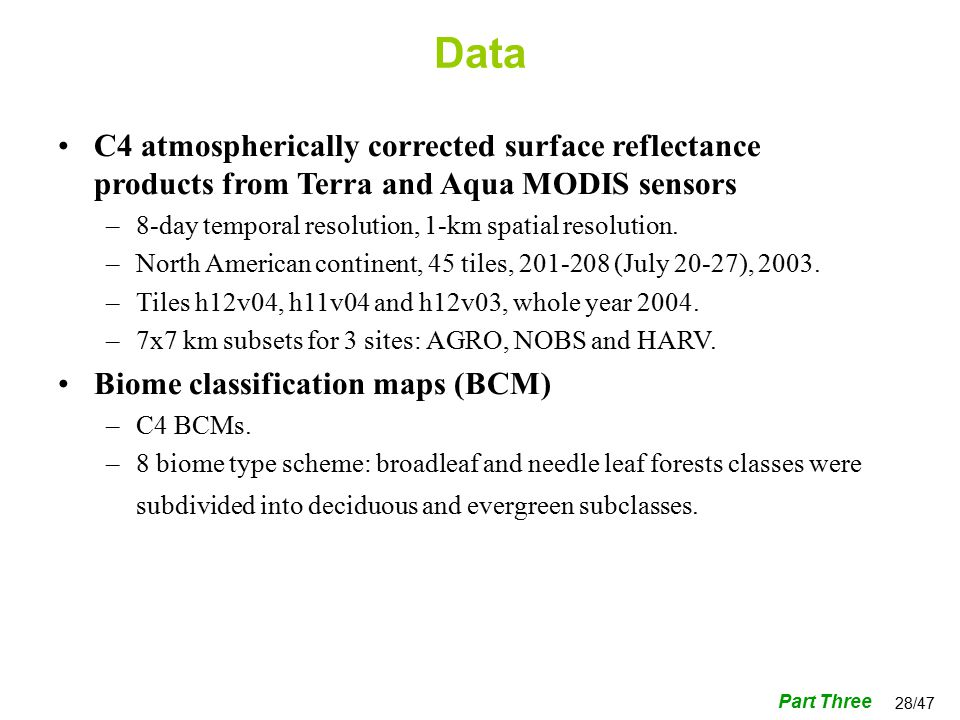 28/47 C4 atmospherically corrected surface reflectance products from Terra and Aqua MODIS sensors –8-day temporal resolution, 1-km spatial resolution.