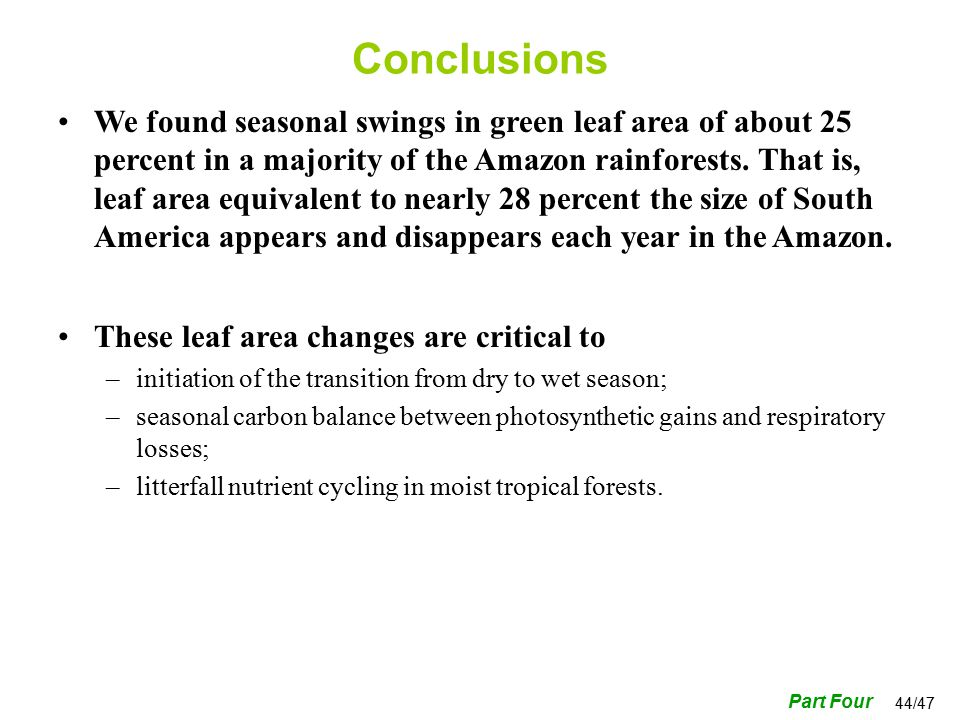 44/47 Conclusions We found seasonal swings in green leaf area of about 25 percent in a majority of the Amazon rainforests.