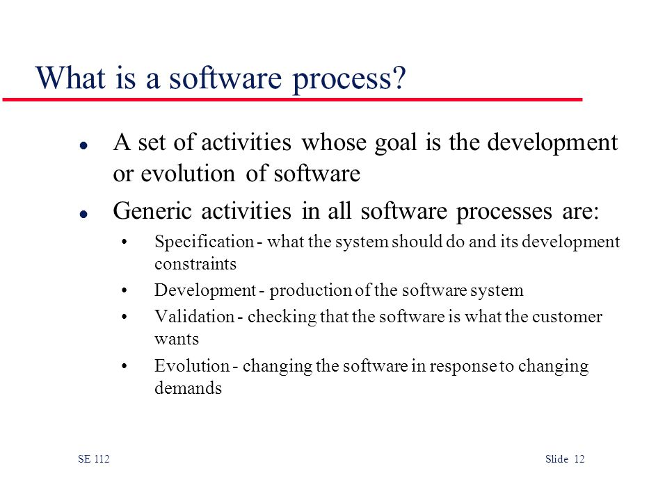 SE 112 Slide 12 What is a software process.