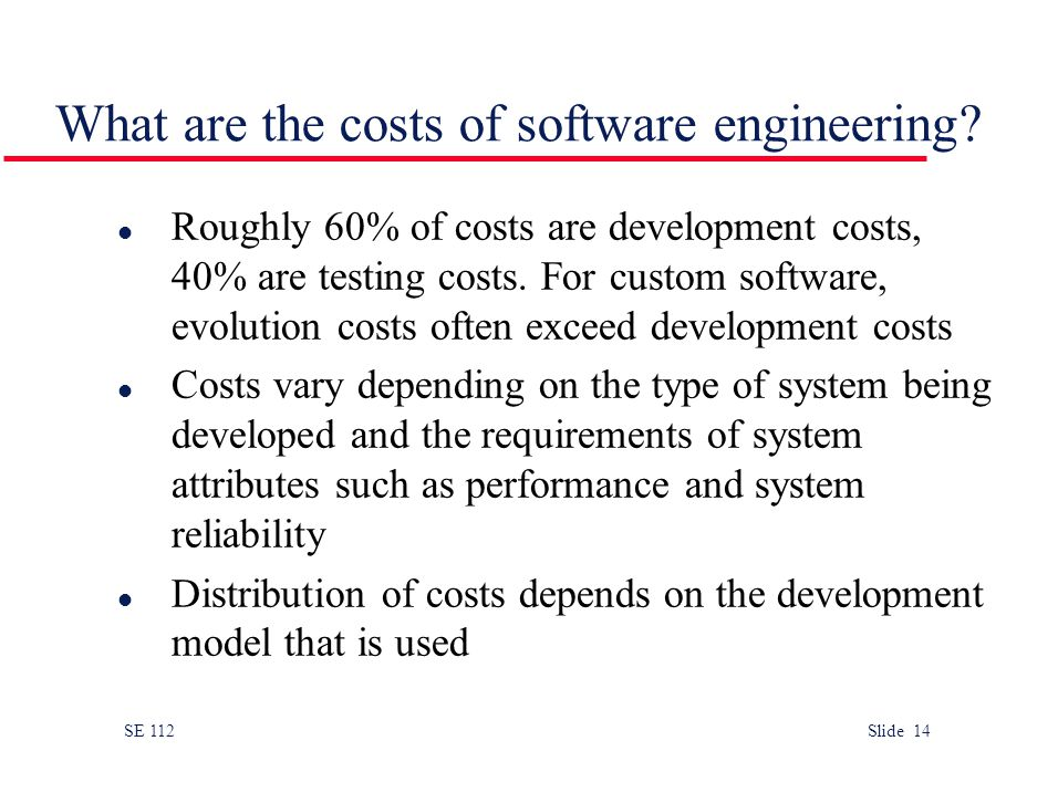 SE 112 Slide 14 What are the costs of software engineering.