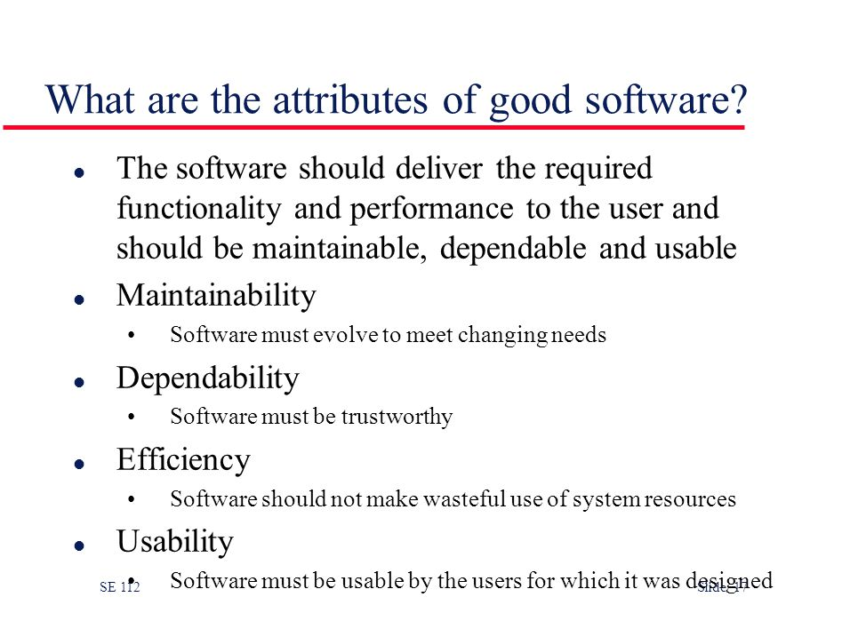 SE 112 Slide 17 What are the attributes of good software.