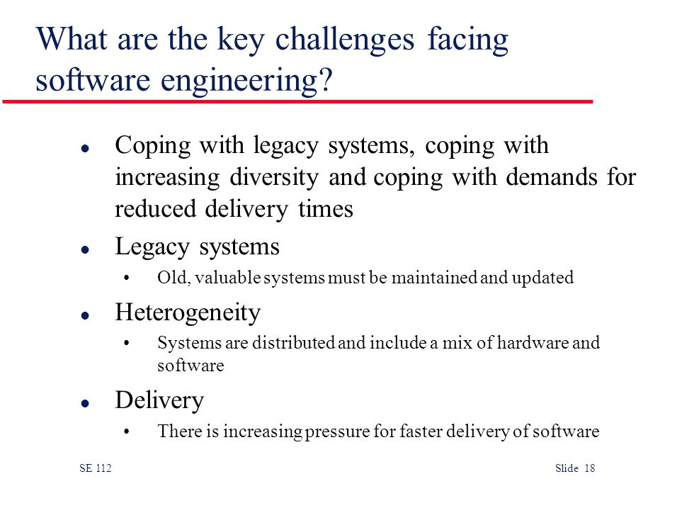SE 112 Slide 18 What are the key challenges facing software engineering.