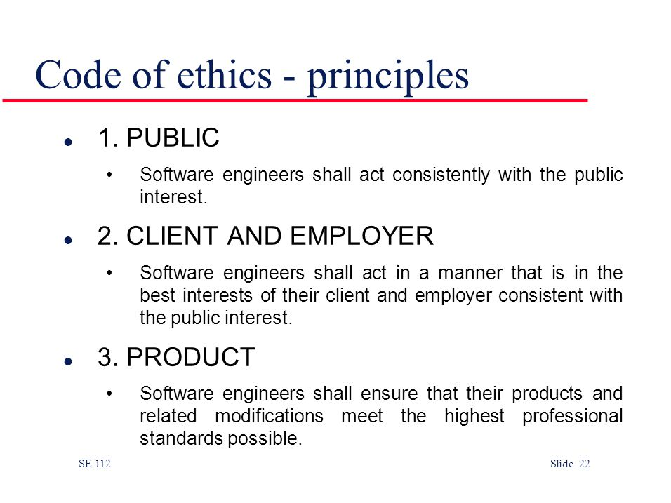 SE 112 Slide 22 Code of ethics - principles l 1.