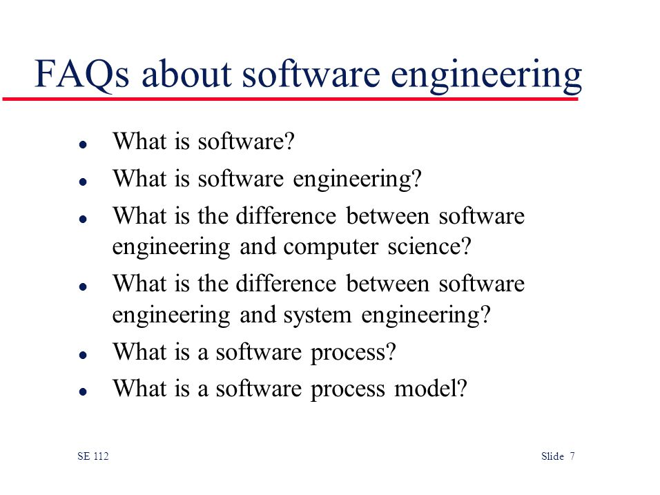 SE 112 Slide 7 FAQs about software engineering l What is software.