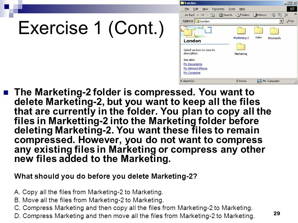29 Exercise 1 (Cont.) The Marketing-2 folder is compressed.