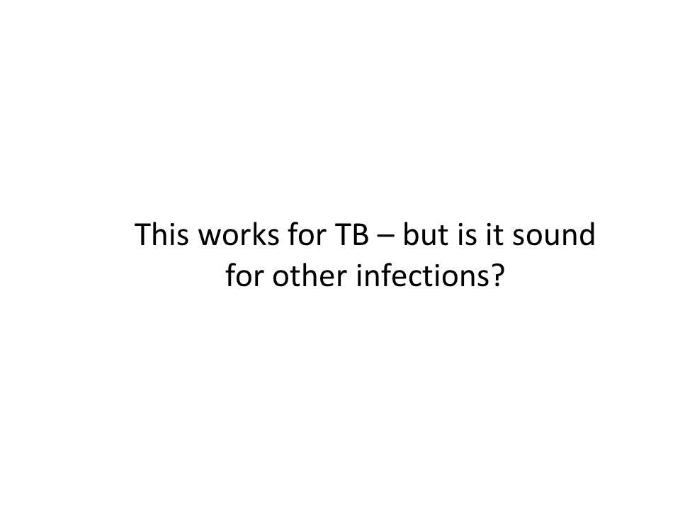 This works for TB – but is it sound for other infections
