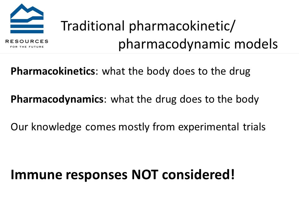 Traditional pharmacokinetic/ pharmacodynamic models Pharmacokinetics: what the body does to the drug Pharmacodynamics: what the drug does to the body Our knowledge comes mostly from experimental trials Immune responses NOT considered!