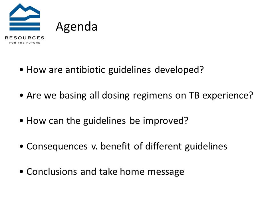 Agenda How are antibiotic guidelines developed. Are we basing all dosing regimens on TB experience.