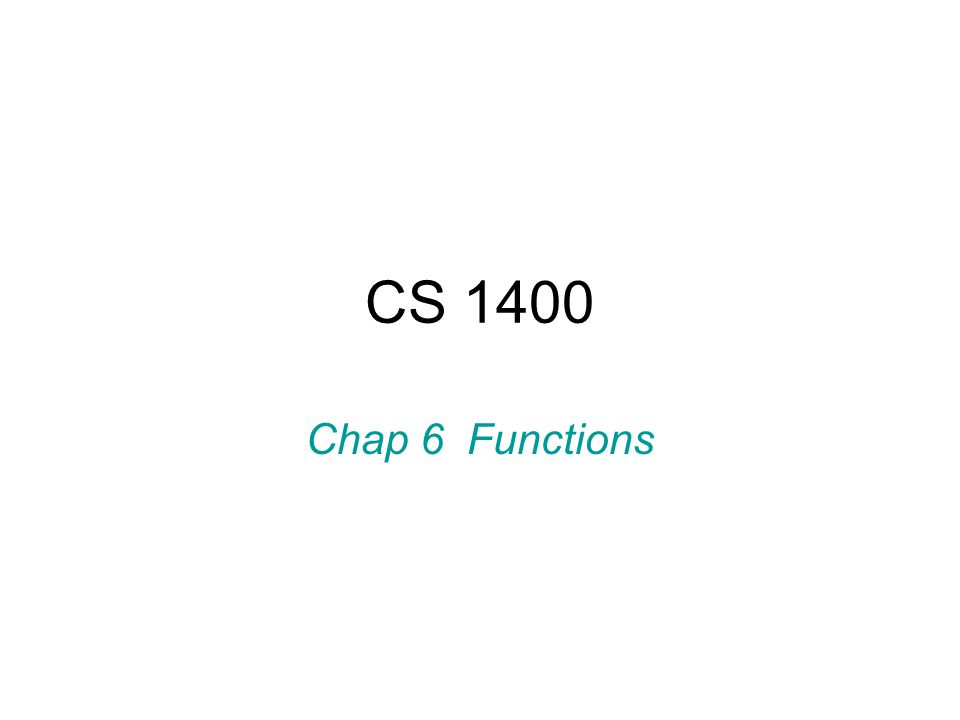 CS 1400 Chap 6 Functions  Library routines are functions