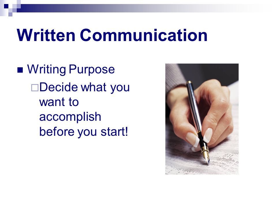 Writing Purpose  Decide what you want to accomplish before you start!