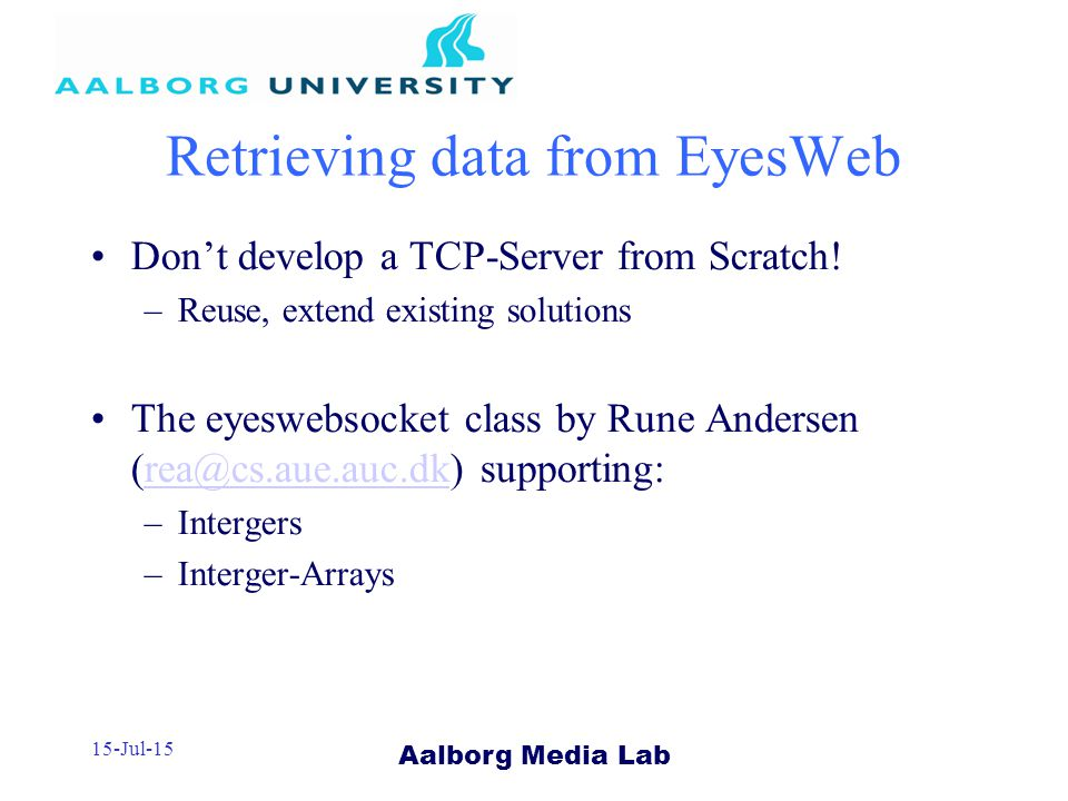 Aalborg Media Lab 15-Jul-15 Retrieving data from EyesWeb Don't develop a TCP-Server from Scratch.